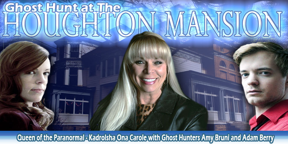 Ghost Hunt at The Houghton Mansion with Kadrolsha Ona with Ghost Hunters Amy Bruni and Adam Berry