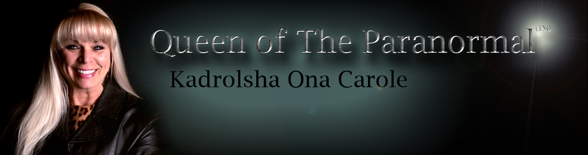 Kadrolsha Ona Carole (KO) Queen of The Paranormal (TM)